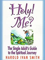 Holy! Me?: The Single Adult's Guide to the…