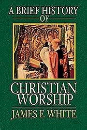 A Brief History of Christian Worship de…