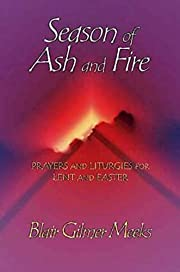 Season of Ash and Fire: Prayers and…