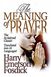 The meaning of prayer / Harry Emerson Fosdick ; with introduction by John R. Mott