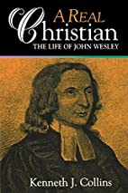 A Real Christian: The Life of John Wesley by…