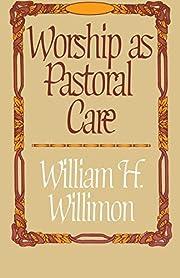 Worship as Pastoral Care por William H.…