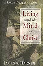 Living with the Mind of Christ: A Lenten…