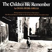 The Children We Remember por Chana Byers…