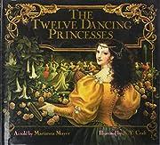 The Twelve Dancing Princesses af Marianna…