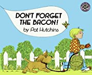 Don't Forget the Bacon! de Pat Hutchins