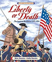 Liberty or Death: The American Revolution:…
