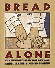 Bread Alone: Bold Fresh Loaves from Your Own…