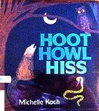 Hoot, howl, hiss / Michelle Koch