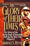The Glory of their times : the story of the early days of baseball told by the men who played it / [compiled by] Lawrence S. Ritter