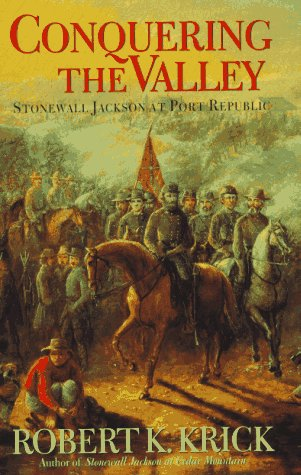 Conquering the Valley: Stonewall Jackson at Port Republic, Krick, Robert K.