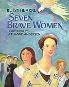 Seven Brave Women by Betsy Hearne