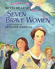 Seven Brave Women af Betsy Hearne