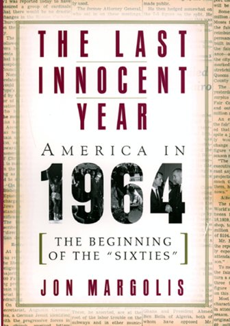 The Last Innocent Year: America In 1964--the Beginning Of The 'sixties', Margolis, Jon