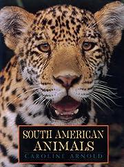 South American Animals de Caroline Arnold