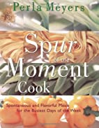 Spur of the moment cook by Perla Meyers