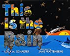 This Is the Rain by Lola M. Schaefer