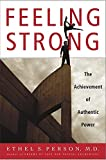 Feeling strong : the achievement of authentic power / Ethel S. Person