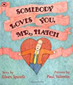 Somebody Loves You, Mr. Hatch by Eileen…