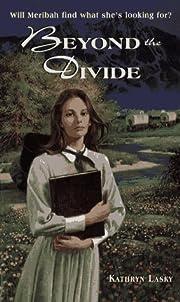 Beyond the Divide de Kathryn Lasky