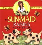 The Sunmaid Raisins Play Book por B. Alison…