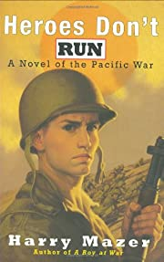 Heroes Don't Run: A Novel of the Pacific War…