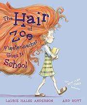 The Hair of Zoe Fleefenbacher Goes to School…
