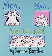 Moo, Baa, LA LA LA (Boynton) de Sandra…