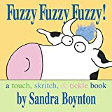 Fuzzy Fuzzy Fuzzy! : a touch, skritch, & tickle book (Boynton, Sandra. Boynton Board Books.)