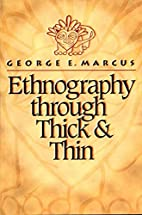 Ethnography through Thick and Thin by George…