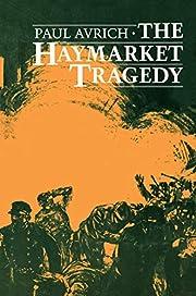 The Haymarket Tragedy av Paul Avrich