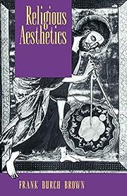 Religious Aesthetics de Frank Burch Brown