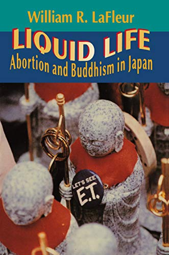 Liquid Life: Abortion and Buddhism in Japan, LaFleur, William R.