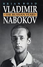 Vladimir Nabokov: the Russian years by Brian…