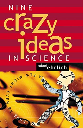 Nine Crazy Ideas in Science: A Few Might Even Be True, Ehrlich, Robert