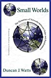 Small worlds : the dynamics of networks between order and randomness / Duncan J. Watts