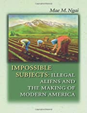 Impossible subjects : illegal aliens and the…