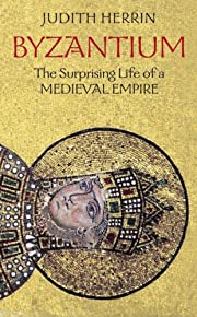 Byzantium: The Surprising Life of a Medieval…
