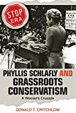 Phyllis Schlafly and grassroots conservatism : a woman's crusade / Donald T. Critchlow