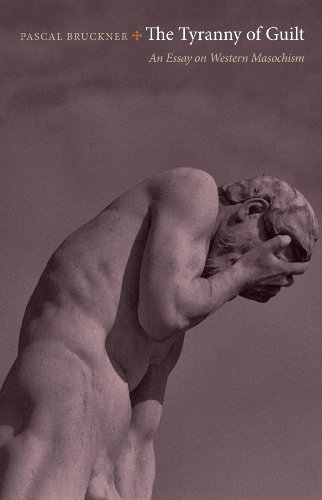 The Tyranny of Guilt: An Essay on Western Masochism, by Bruckner, P.