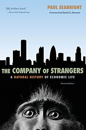 The Company of Strangers: A Natural History of Economic Life, by Seabright, P.