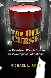 The Oil Curse: How Petroleum Wealth Shapes…