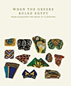 When the Greeks Ruled Egypt: From Alexander…