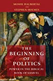 The Beginning of Politics: Power in the Biblical Book of Samuel book cover