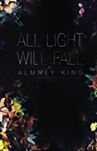 All Light Will Fall by Almney King