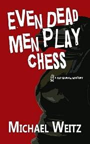 Even Dead Men Play Chess de Michael Weitz