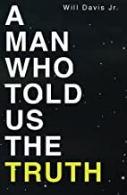 A Man Who Told Us the Truth by Will Davis…