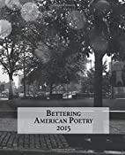 Bettering American Poetry 2015 by Amy King