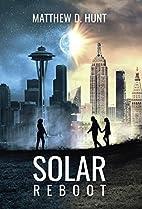 Solar Reboot by Matthew D. Hunt