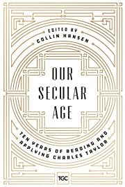 Our Secular Age: Ten Years of Reading and…